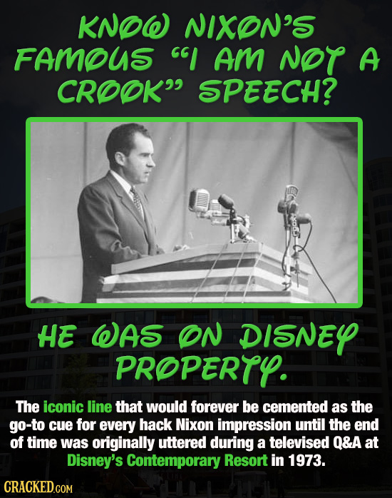 KNOW NIXON'S FAMOUS I AM NOT A CROOK SPEECH? HE WAS ON DISNEY PROPERTY. The iconic line that would forever be cemented as the go-to cue for every ha