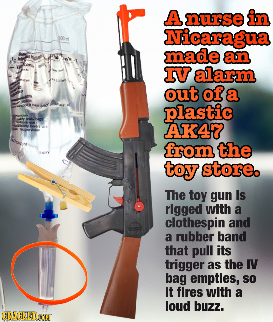 A nurse in Nicaragua 600 made an IV alarm out of a oor and plastic ally SAOS ibility e AK47 from the Expry toy store. The toy gun is rigged with a clo
