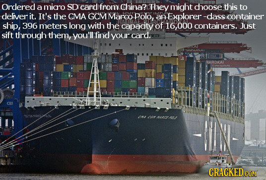 Ordered a micro SD card from China? They might dhoose this to deliver it. It's the CMA GCM Marco Polo, an Explorer -dass container ship, 396 meters lo
