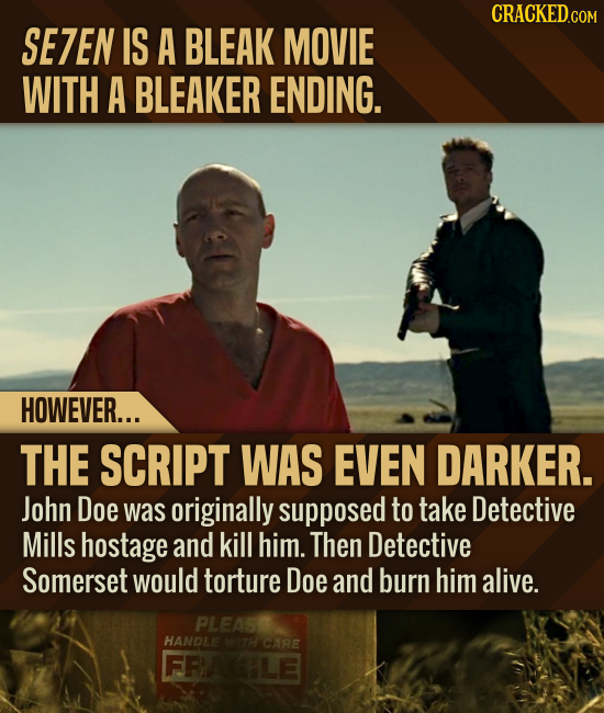 CRACKED.COM SE7EN IS A BLEAK MOVIE WITH A BLEAKER ENDING. HOWEVER... THE SCRIPT WAS EVEN DARKER. John Doe was originally supposed to take Detective Mi