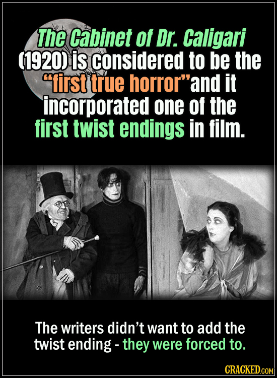 "18 Horror Movies That Did It First- The Cabinet of Dr. Caligari of 1920 is considered to be the ""first true horror""and it incorporated one of the firs"