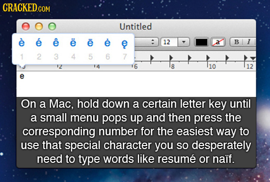 Untitled e e e e 12 a B 1 1 2 3 4 5 6 7 12 14 6 8 10 12 e On a Mac, hold down a certain letter key until a small menu pops up and then press the corre