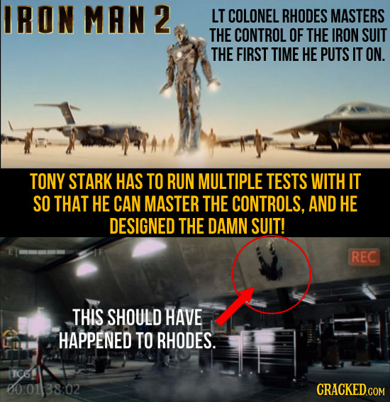 IRON MAN2 LT COLONEL RHODES MASTERS THE CONTROL OF THE IRON SUIT THE FIRST TIME HE PUTS IT ON. TONY STARK HAS TO RUN MULTIPLE TESTS WITH IT SO THAT HE