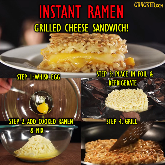 INSTANT RAMEN CRACKEDG COM GRILLED CHEESE SANDWICH! STEP 3: PLACE IN FOIL & STEP I: WHISK EGG REFRIGERATE STEP 2- ADD COOKED RAMEN STEP 4: GRILL & MIX