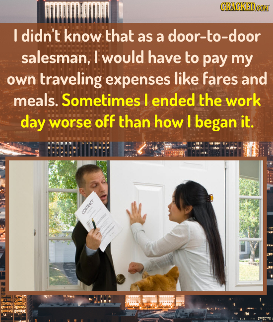 I didn't know that as a door-to-door salesman, I would have to pay my own traveling expenses like fares and meals. Sometimes I ended the work day wors