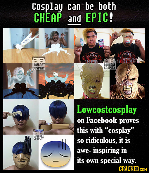 Cosplay can be both CHEAP and EPIC! SENSODYN PLINHIIAE LOWCOST LOWCOST COSPLAY COSPLAY Lowcostcosplay on Facebook proves this with cosplay LOWCOST C