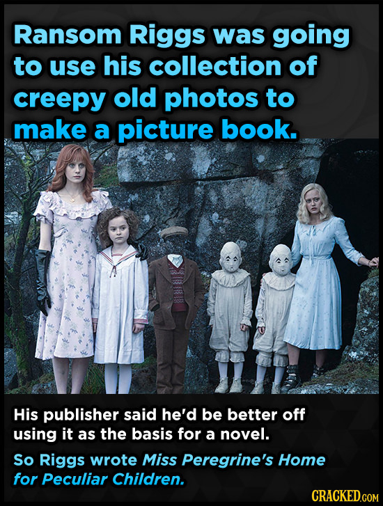 Ransom Riggs was going to use his collection of creepy old photos to make a picture book. His publisher said he'd be better off using it as the basis