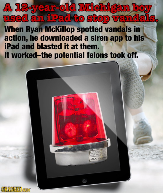 A 1-year-old Michigan boy used an ipad to stop vandals. When Ryan McKillop spotted vandals in action, he downloaded a siren app to his iPad and blaste