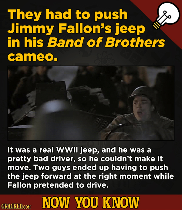 13 Surprising Facts About Movies (And A Ton Of Other Things) - They had to push Jimmy Fallon's jeep in his Band of Brothers cameo. It was a real