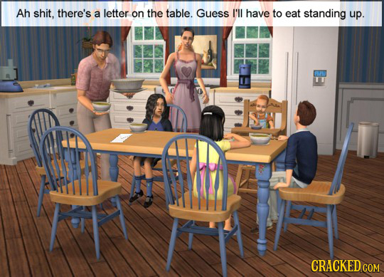 Ah shit, there's a letter on the table. Guess I'll have to eat standing up.