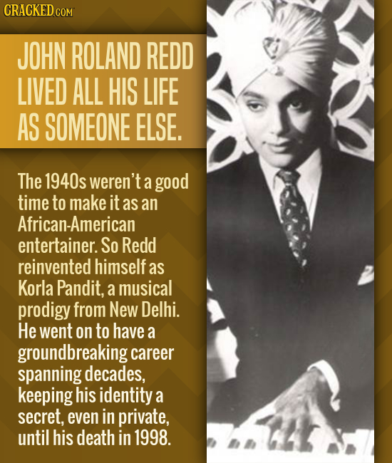 CRACKED JOHN ROLAND REDD LIVED ALL HIS LIFE AS SOMEONE ELSE. The 1940s weren't a good time to make it as an African-American entertainer. So Redd rein
