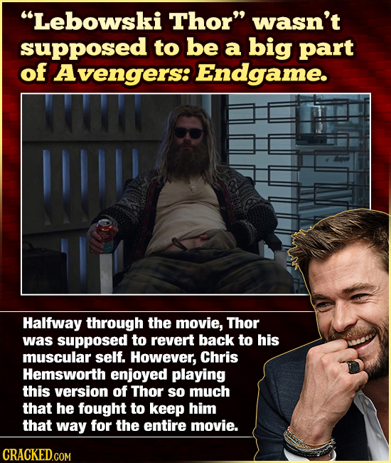 Lebowski Thor wasn't supposed to be a big part of Avengers: Endgame. II! Halfway through THE movie, Thor was supposed to revert back to his muscular