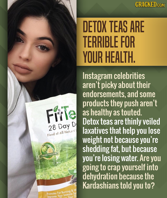 CRACKED DETOX TEAS ARE TERRIBLE FOR YOUR HEALTH. Instagram celebrities aren't picky about their endorsements, and some products they push aren't Five