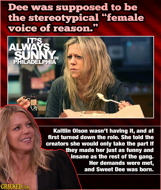 Dee was suppOSED to be the stereotypical female voice of reason. IT'S ALWAYS SUNNYN IN PHILADELPHIA Kaitlin Olson wasn't having it, and at first tur