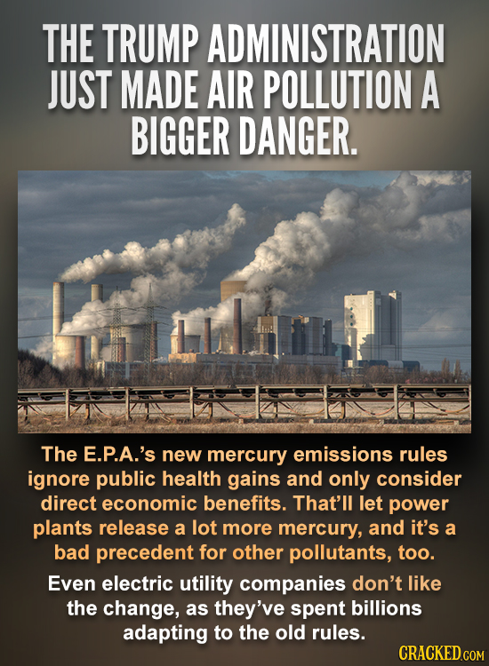 THE TRUMP ADMINISTRATION JUST MADE AIR POLLUTION A BIGGER DANGER. The E.P.A.'s new mercury emissions rules ignore public health gains and only conside
