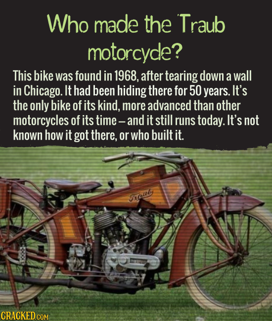 Who made the Traub motorcycle? This bike was found in 1968, after tearing down a wall in Chicago. It had been hiding there for 50 years. It's the only