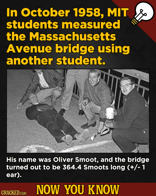13 Surprising Facts About Movies (And A Ton Of Other Things) - In October 1958, MIT student. His name was Oliver Smoot, and the bridge turned out to