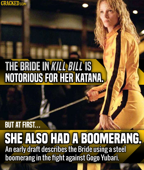 THE BRIDE IN KILL BILL IS NOTORIOUS FOR HER KATANA. BUT AT FIRST... SHE ALSO HAD A BOOMERANG. An early draft describes the Bride using a steel boomera