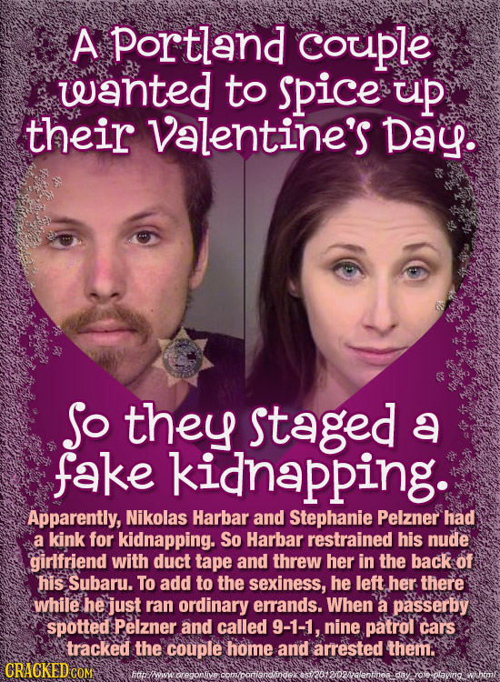 A portland couple wanted to spice up their Valentine's Day. So they staged a fake kidnapping. Apparently, Nikolas Harbar and Stephanie Pelzner had a k