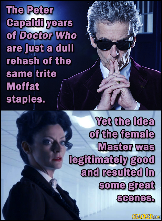 The Peter Capaldi years of Doctor Who are just a dull rehash of the same trite Moffat staples. Yet the idea of the female Master was legitimately good