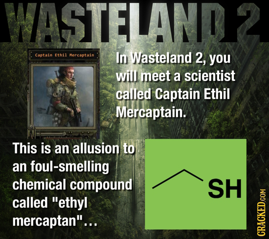 WASTELAND Captain Ethil Mercaptain In Wasteland 2, you will meet a scientist called Captain Ethil Mercaptain. This is an allusion to an foul-smelling