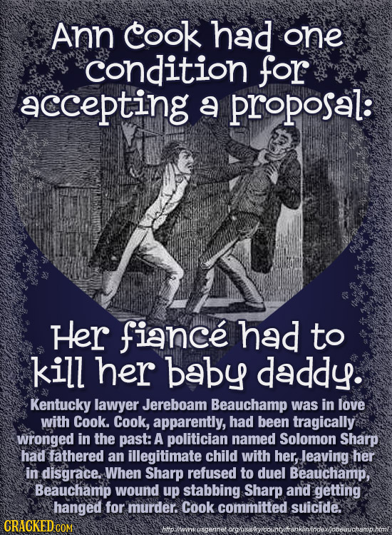 Ann cook had one condition for accepting a proposal: Her fiance had to kill her baby daddy. Kentucky lawyer Jereboam Beauchamp was in love with Cook.