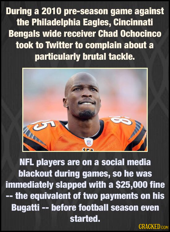 During a 2010 pre-season game against the Philadelphia Eagles, Cincinnati Bengals wide receiver Chad Ochocinco took to Twitter to complain about a par