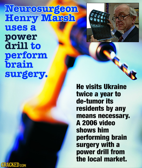 Neurosurgeon Henry Marsh uses a LADOY power drill to perform brain surgery. He visits Ukraine twice a year to de-tumor its residents by any means nece