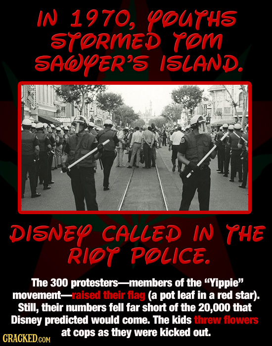 IN 1970, YOUTHS STORMED ToM SAER'S ISLAND DISNEY CALLED IN THE RIT POLICE. The 300 protesters- -members of the Yippie movement- -raised their flag (