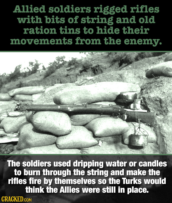 Allied soldiers rigged rifles with bits of string and old ration tins to hide their movements from the enemy. The soldiers used dripping water or cand