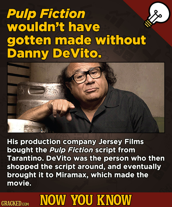 13 Surprising Facts About Movies (And A Ton Of Other Things) - Pulp Fiction wouldn't have gotten made without Danny DeVito. His production company