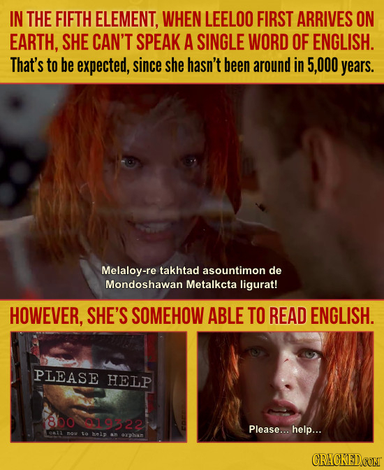 IN THE FIFTH ELEMENT, WHEN LEELOO FIRST ARRIVES ON EARTH, SHE CAN'T SPEAK A SINGLE WORD OF ENGLISH. That's to be expected, since she hasn't been aroun
