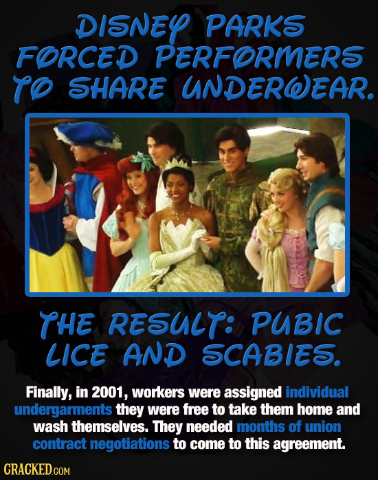 DISNEY PARKS FORCED PERFORMERS TO SHARE UNDERWEAR. THE RESULT: PUBIC LICE AND SCABIES. Finally, in 2001, workers were assigned individual undergarment