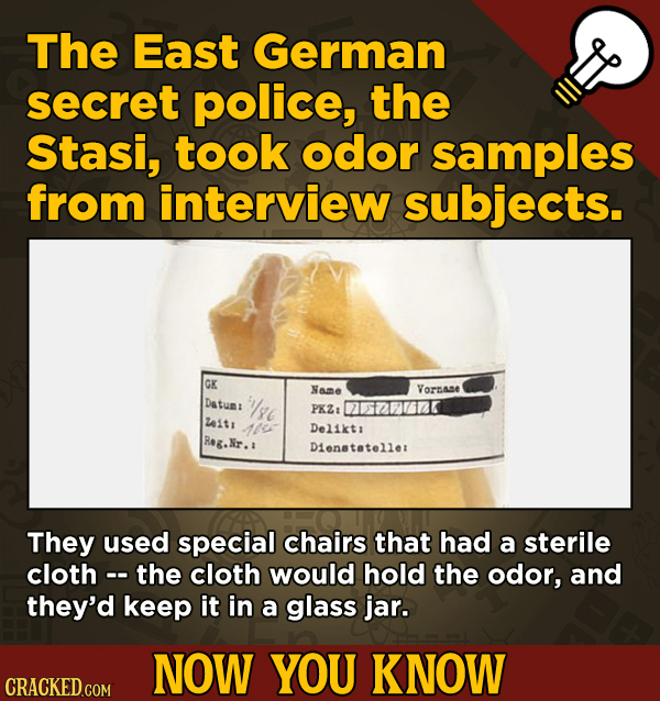13 Surprising Facts About Movies (And A Ton Of Other Things) - The East German secret police, the Stasi, took odor samples from interview subjects.