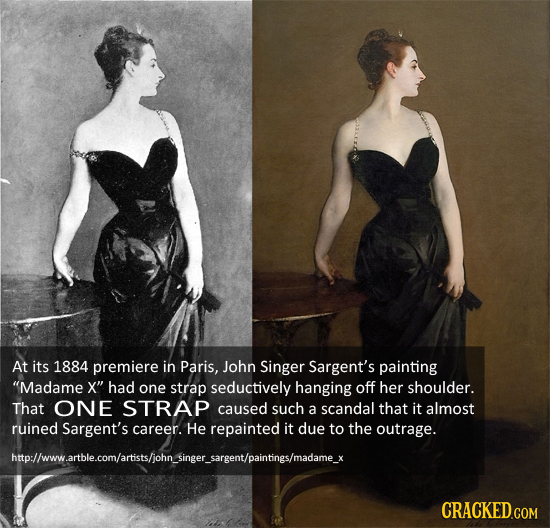 NAZTXWA At its 1884 premiere in Paris, John Singer Sargent's painting Madame X had one strap seductively hanging off her shoulder. That ONE STRAP ca