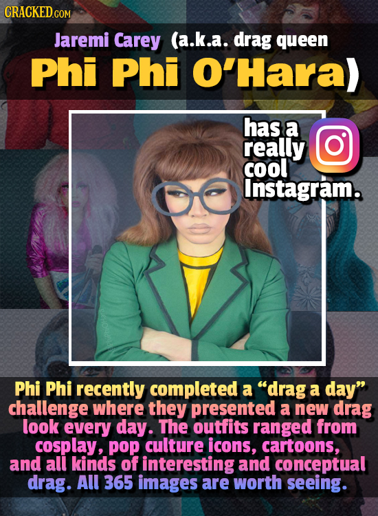CRACKED Jaremi Carey (a.k.a. drag queen Phi Phi O'Hara) has a really coOl Instagram. Phi Phi recently completed a drag a day challenge where they pr
