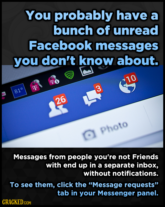 You probably have a bunch of unread Facebook messages you don't know about. 10 T T 3 810 26 Photo O Messages from people you're not Friends with end u