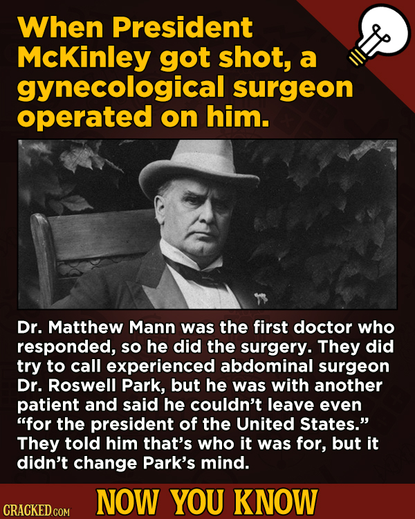 13 Surprising Facts About Movies (And A Ton Of Other Things) - When President Mckinley got shot, a gynecological surgeon operated on him.