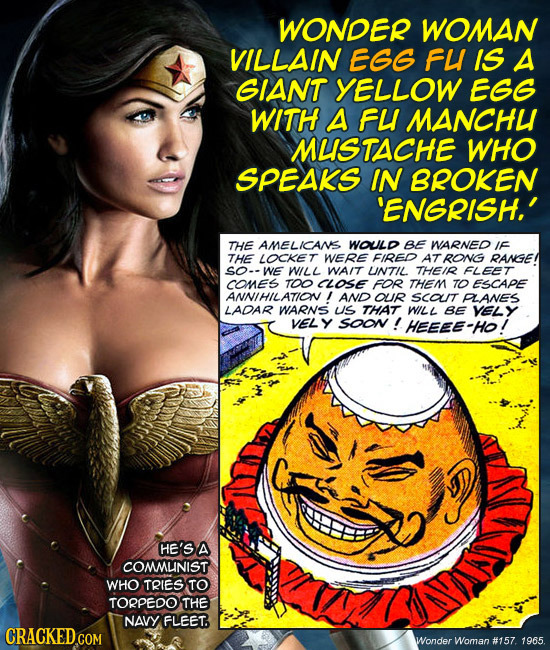 WONDER WOMAN VILLAIN EGG FL IS A GIANT YELLOW EGG WITH A FU MANCHU MLISTACHE WHO SPEAKS IN BROKEN 'ENGRISH.' THE AMELICANS WOULD BE NARNED IF THE LOCK