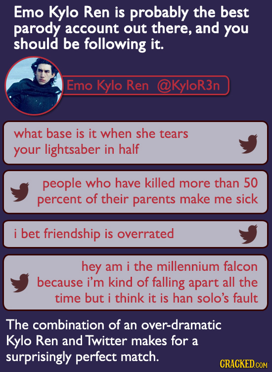 Emo Kylo Ren is probably the best parody account out there, and you should be following it. Emo Kylo Ren @KyloR3n what base is it when she tears your