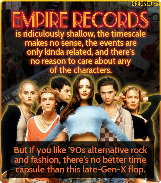CRACKED COM EMPIRE RECORDS is ridiculously shallow, the timescale makes no sense, the events are only kinda related, and there's no reason to care abo