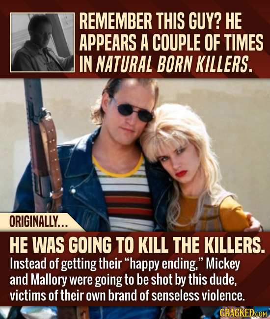 REMEMBER THIS GUY? HE APPEARS A COUPLE OF TIMES IN NATURAL BORN KILLERS. ORIGINALLY... HE WAS GOING TO KILL THE KILLERS. Instead of getting their hap