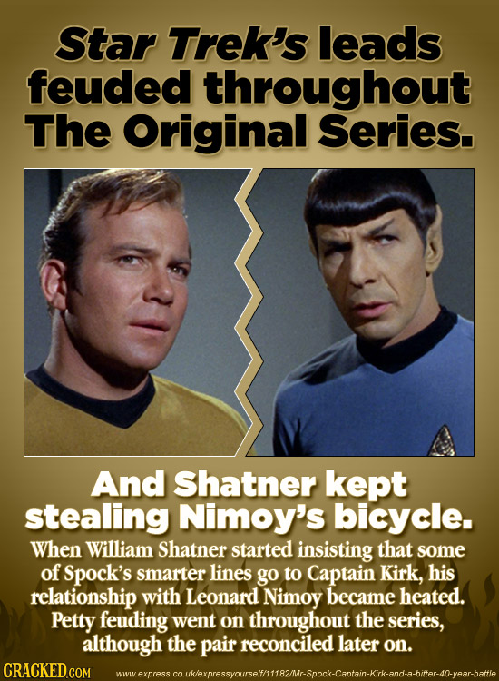 Star Trek's leads feuded throughout The Original Series. And Shatner kept stealing Nimoy's bicycle. When William Shatner started insisting that some o