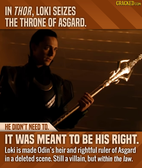 CRACKED com IN THOR, LOKI SEIZES THE THRONE OF ASGARD. HE DIDN'T NEED TO. IT WAS MEANT TO BE HIS RIGHT. Loki is made Odin's heir and rightful ruler of