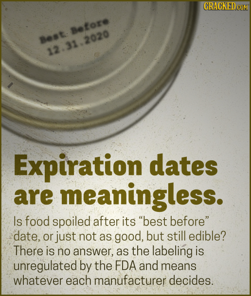 CRACKED CON Betore Best: 12.31.2020 Expiration dates are meaningless. Is food spoiled after its best before date, or just not as good, but still edi