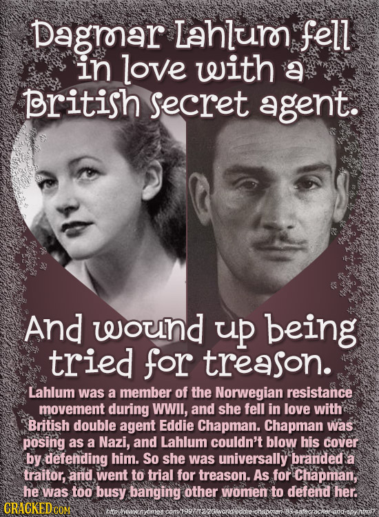 Dagrar Lahluror fell in love with a British secret agent. And wound UP being tried for treason. Lahlum was a member of the Norwegian resistance moveme
