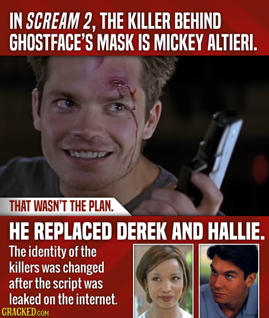 IN SCREAM 2, THE KILLER BEHIND GHOSTFACE'S MASK IS MICKEY ALTIERI. THAT WASN'T THE PLAN. HE REPLACED DEREK AND HALLIE. The identity of the killers was