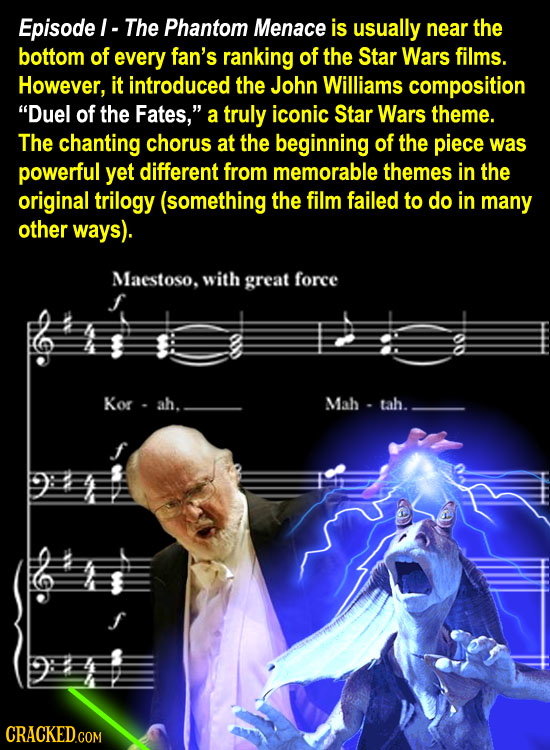 Episode  The Phantom Menace is usually near the bottom of every fan's ranking of the Star Wars films. However, it introduced the John Williams composi