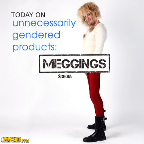 TODAY ON unnecessarily gendered products: MEGGINGS S:39.95 CRACKEDCON