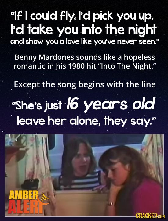 If I could fly, I'd pick you up. I'd take you into the night and show you a love like you've never seen. Benny Mardones sounds like a hopeless roman